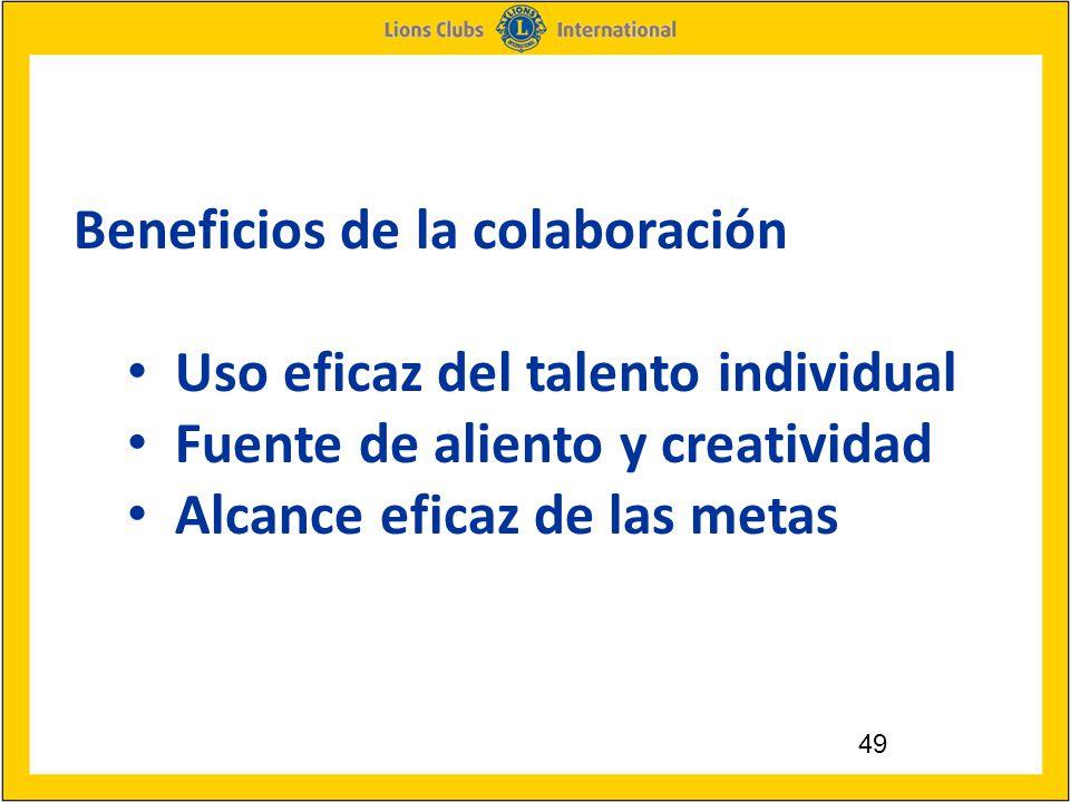 49 Beneficios de la colaboración Uso eficaz del talento individual Fuente de aliento y creatividad Alcance eficaz de las metas