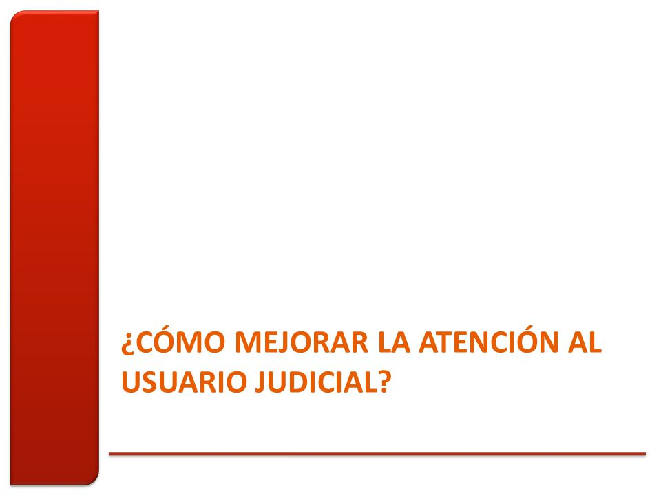 ¿CÓMO MEJORAR LA ATENCIÓN AL USUARIO JUDICIAL