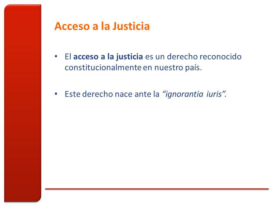 Acceso a la Justicia El acceso a la justicia es un derecho reconocido constitucionalmente en nuestro país.