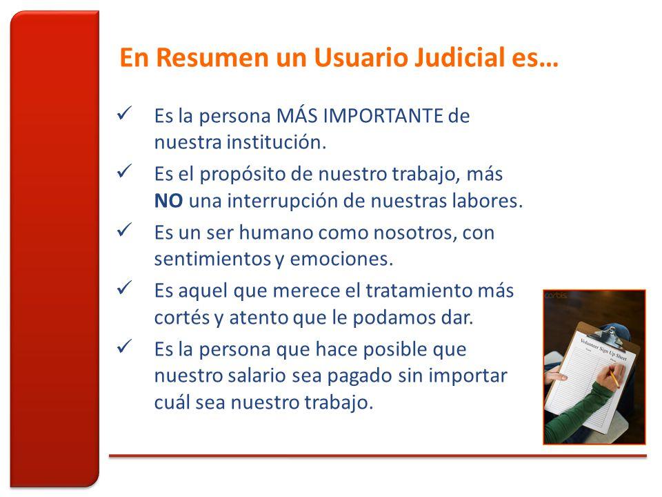 En Resumen un Usuario Judicial es… Es la persona MÁS IMPORTANTE de nuestra institución.