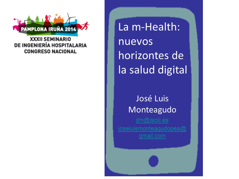 La m-Health: nuevos horizontes de la salud digital José Luis Monteagudo jlm@isciii.es joseluismonteagudopea@ gmail.com