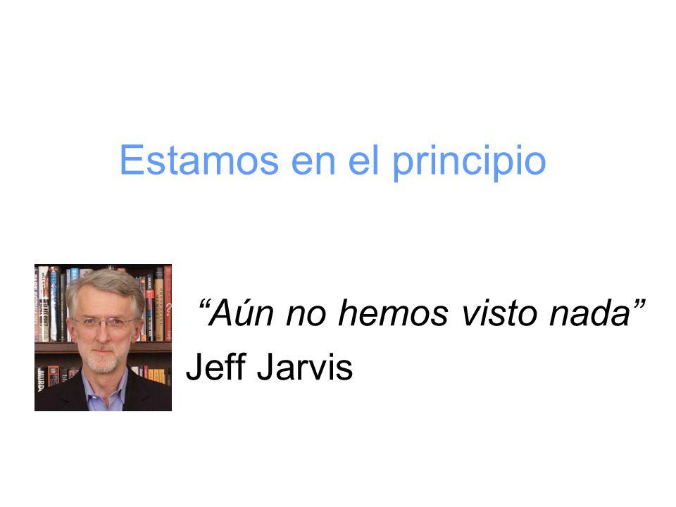 Estamos en el principio Aún no hemos visto nada Jeff Jarvis