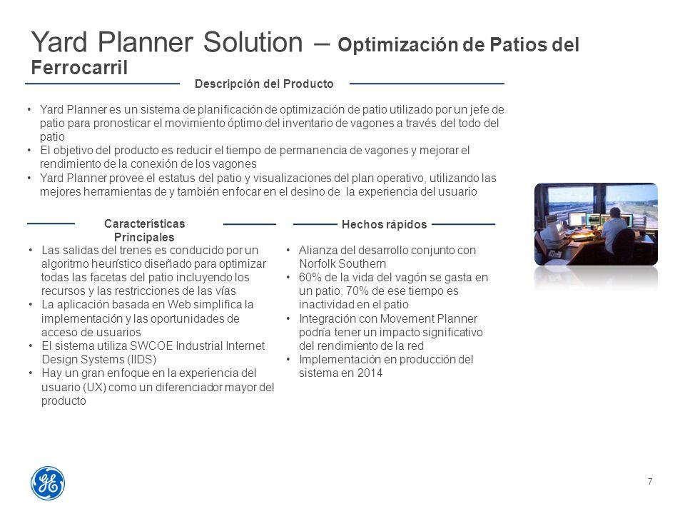 Yard Planner Solution – Optimización de Patios del Ferrocarril 7 Descripción del Producto Yard Planner es un sistema de planificación de optimización de patio utilizado por un jefe de patio para pronosticar el movimiento óptimo del inventario de vagones a través del todo del patio El objetivo del producto es reducir el tiempo de permanencia de vagones y mejorar el rendimiento de la conexión de los vagones Yard Planner provee el estatus del patio y visualizaciones del plan operativo, utilizando las mejores herramientas de y también enfocar en el desino de la experiencia del usuario Las salidas del trenes es conducido por un algoritmo heurístico diseñado para optimizar todas las facetas del patio incluyendo los recursos y las restricciones de las vías La aplicación basada en Web simplifica la implementación y las oportunidades de acceso de usuarios El sistema utiliza SWCOE Industrial Internet Design Systems (IIDS) Hay un gran enfoque en la experiencia del usuario (UX) como un diferenciador mayor del producto Características Principales Alianza del desarrollo conjunto con Norfolk Southern 60% de la vida del vagón se gasta en un patio; 70% de ese tiempo es inactividad en el patio Integración con Movement Planner podría tener un impacto significativo del rendimiento de la red Implementación en producción del sistema en 2014 Hechos rápidos