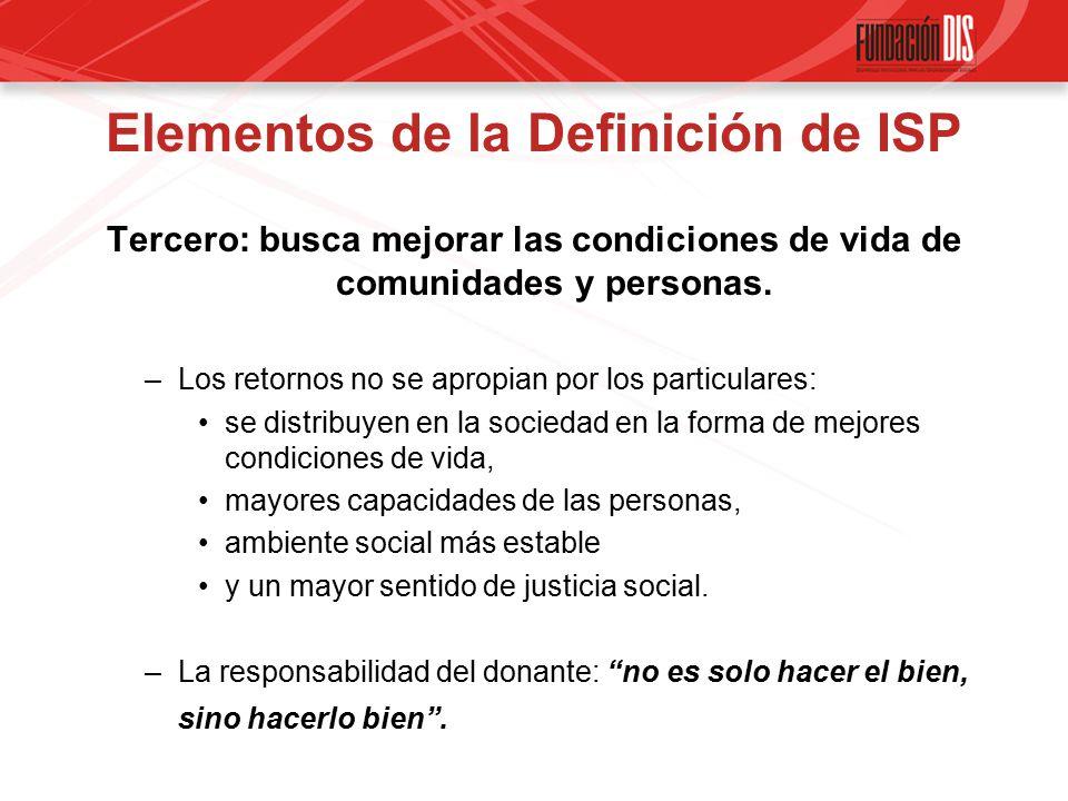 Elementos de la Definición de ISP Tercero: busca mejorar las condiciones de vida de comunidades y personas.