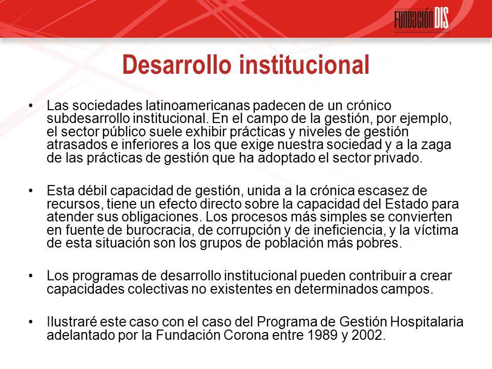 Desarrollo institucional Las sociedades latinoamericanas padecen de un crónico subdesarrollo institucional.