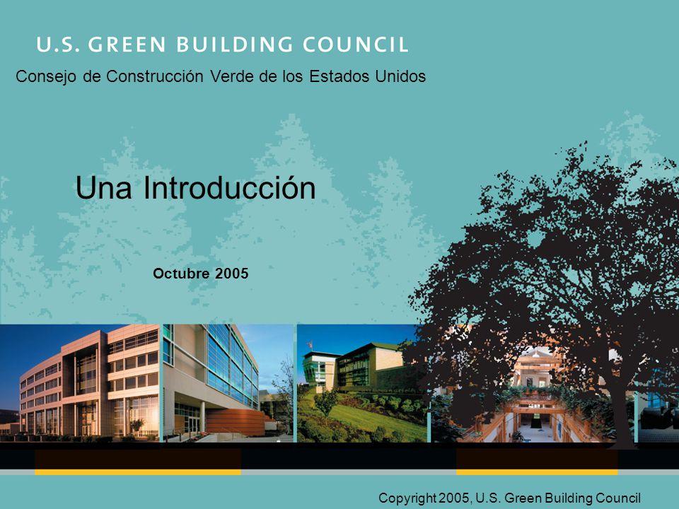 Una Introducción Consejo de Construcción Verde de los Estados Unidos Octubre 2005 Copyright 2005, U.S.