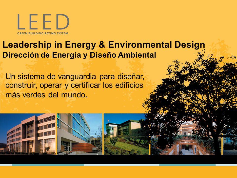 Leadership in Energy & Environmental Design Dirección de Energía y Diseño Ambiental.