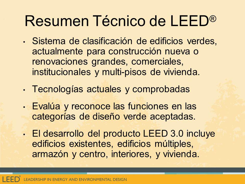 Resumen Técnico de LEED ® Sistema de clasificación de edificios verdes, actualmente para construcción nueva o renovaciones grandes, comerciales, institucionales y multi-pisos de vivienda.