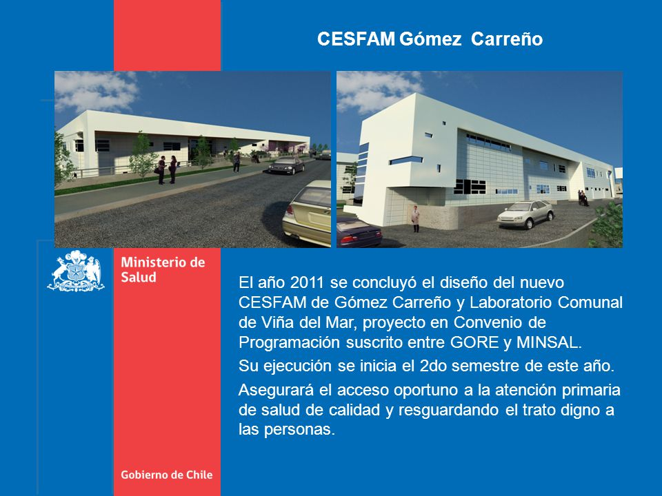 El año 2011 se concluyó el diseño del nuevo CESFAM de Gómez Carreño y Laboratorio Comunal de Viña del Mar, proyecto en Convenio de Programación suscrito entre GORE y MINSAL.