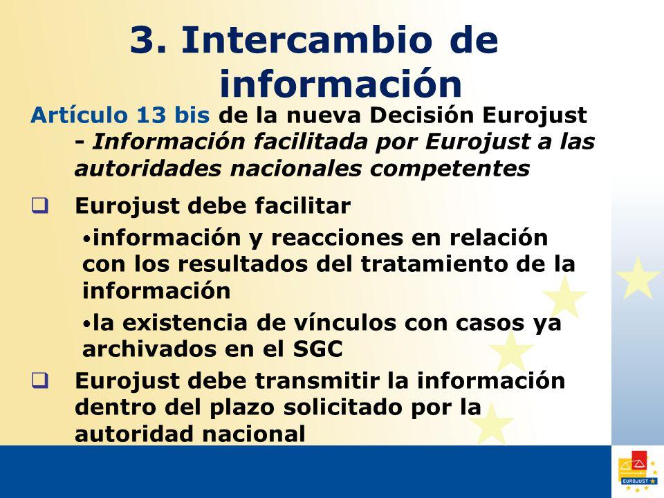 Artículo 13 bis de la nueva Decisión Eurojust - Información facilitada por Eurojust a las autoridades nacionales competentes  Eurojust debe facilitar información y reacciones en relación con los resultados del tratamiento de la información la existencia de vínculos con casos ya archivados en el SGC  Eurojust debe transmitir la información dentro del plazo solicitado por la autoridad nacional