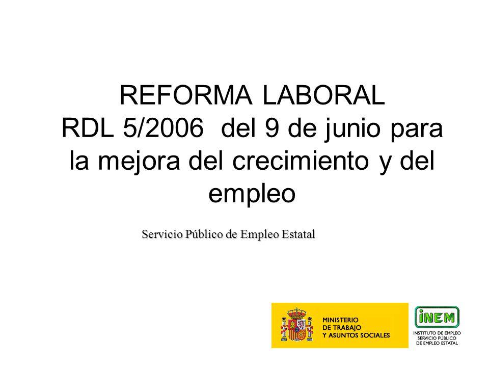 1 REFORMA LABORAL RDL 5/2006 del 9 de junio para la mejora del crecimiento y del empleo Servicio Público de Empleo Estatal