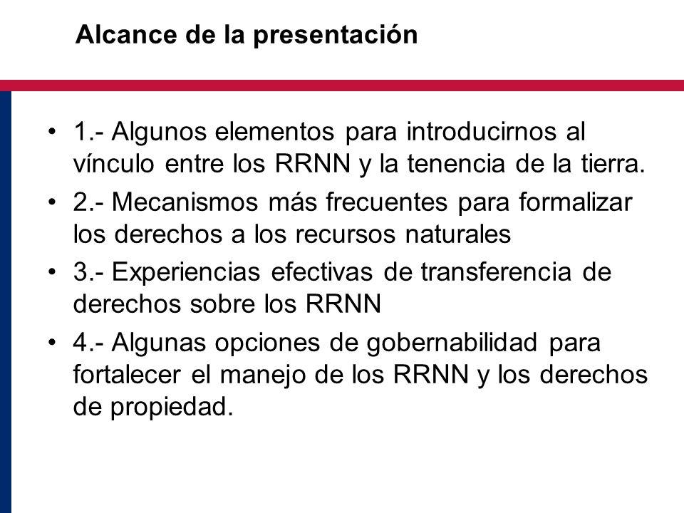 Alcance de la presentación 1.- Algunos elementos para introducirnos al vínculo entre los RRNN y la tenencia de la tierra.