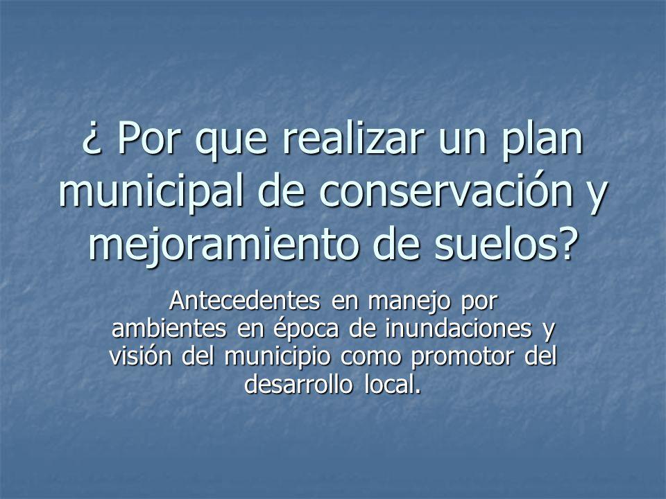 ¿ Por que realizar un plan municipal de conservación y mejoramiento de suelos.