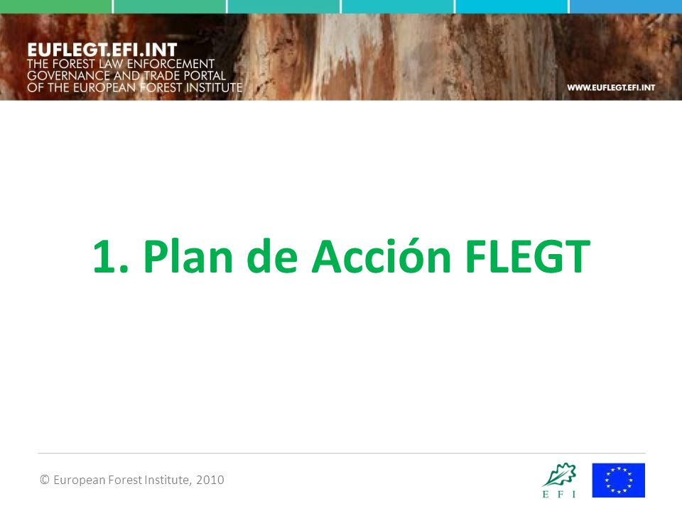 © European Forest Institute, 2010 1. Plan de Acción FLEGT
