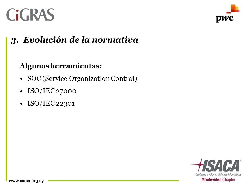 www.isaca.org.uy Algunas herramientas: SOC (Service Organization Control) ISO/IEC 27000 ISO/IEC 22301 3.Evolución de la normativa