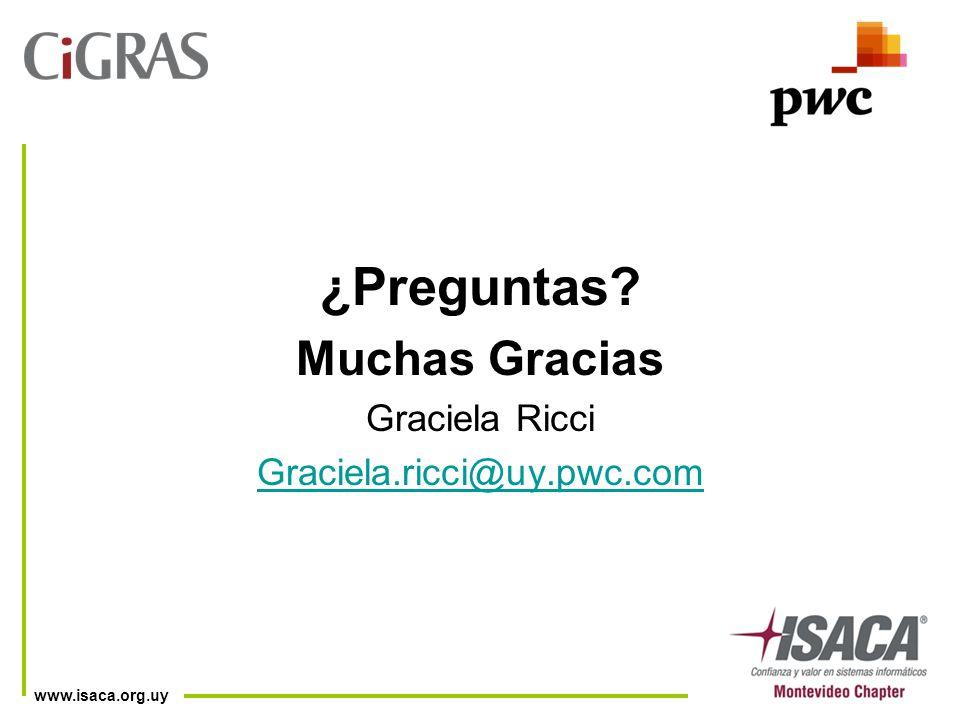 www.isaca.org.uy ¿Preguntas Muchas Gracias Graciela Ricci Graciela.ricci@uy.pwc.com