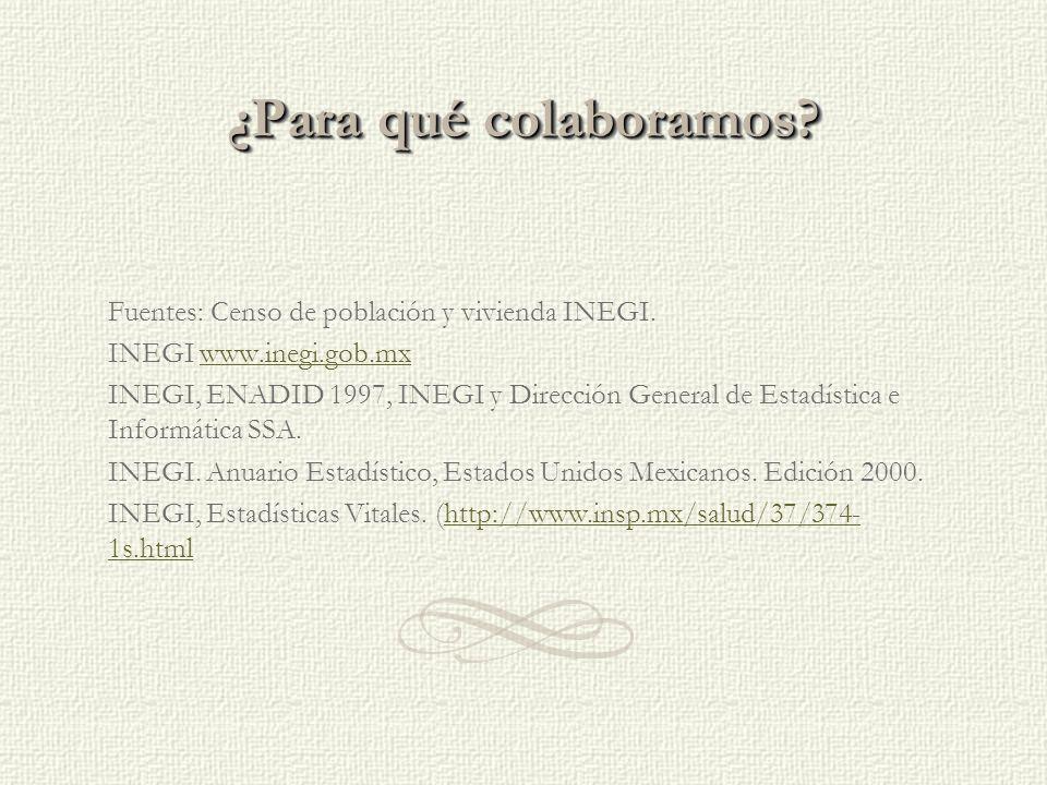 ¿Para qué colaboramos. Fuentes: Censo de población y vivienda INEGI.