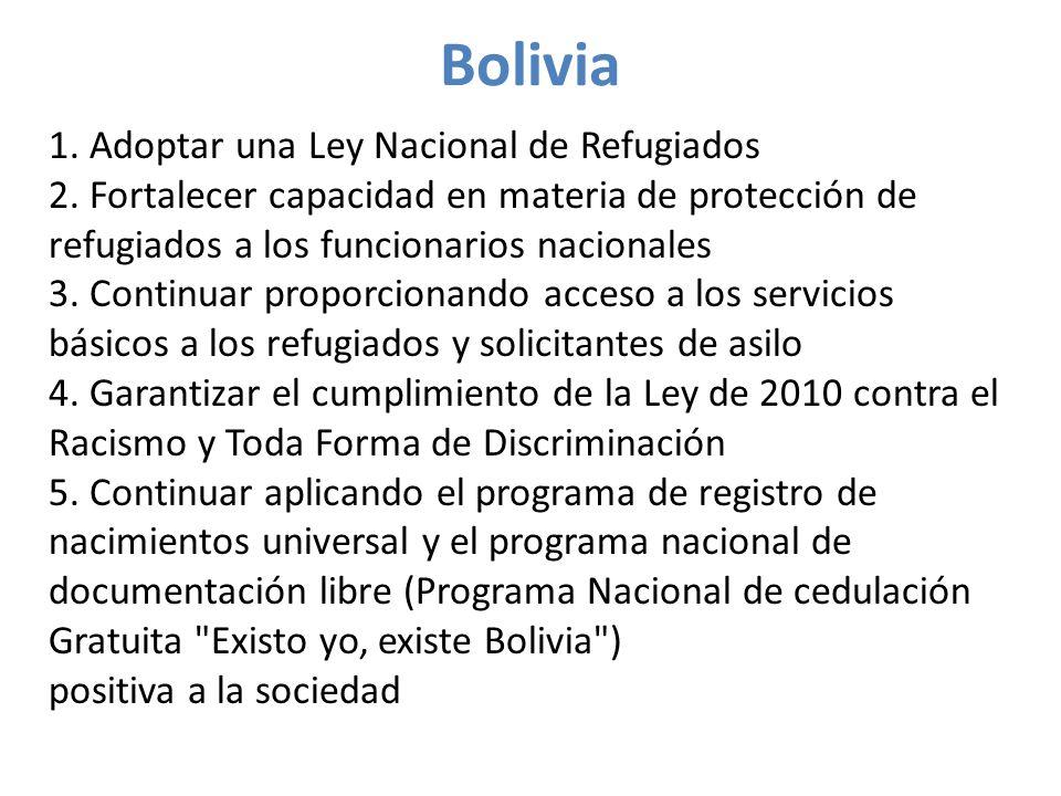 Bolivia 1. Adoptar una Ley Nacional de Refugiados 2.