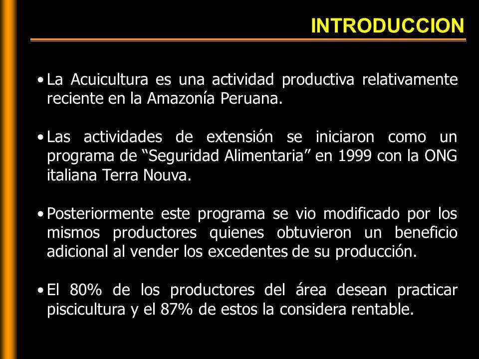INTRODUCCION La Acuicultura es una actividad productiva relativamente reciente en la Amazonía Peruana.