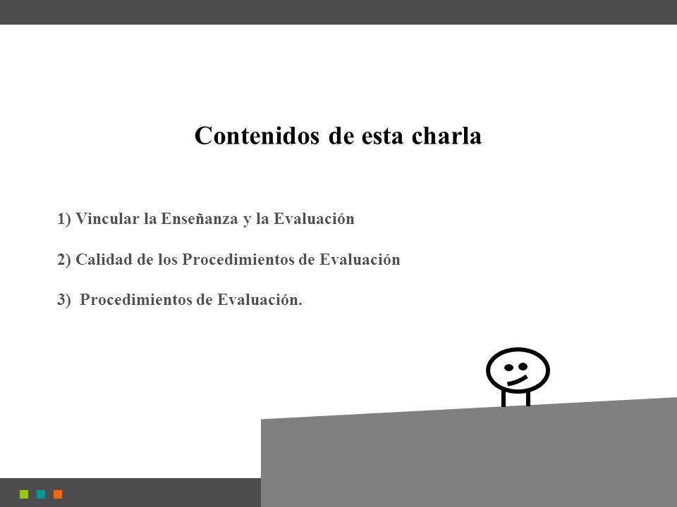 1) Vincular la Enseñanza y la Evaluación 2) Calidad de los Procedimientos de Evaluación 3) Procedimientos de Evaluación.