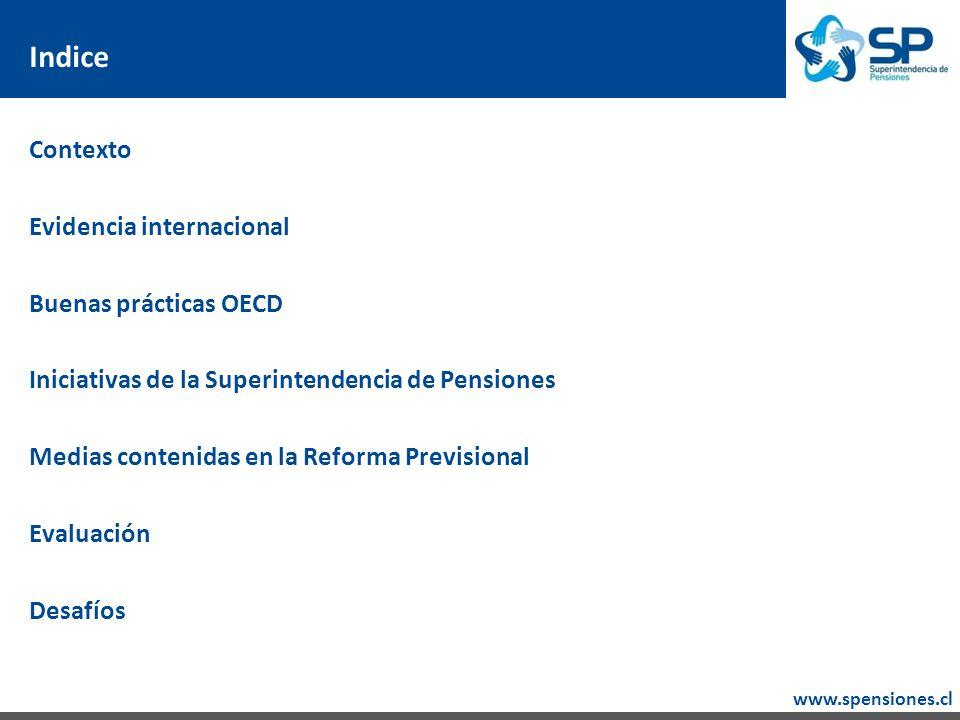 www.spensiones.cl Indice Contexto Evidencia internacional Buenas prácticas OECD Iniciativas de la Superintendencia de Pensiones Medias contenidas en la Reforma Previsional Evaluación Desafíos