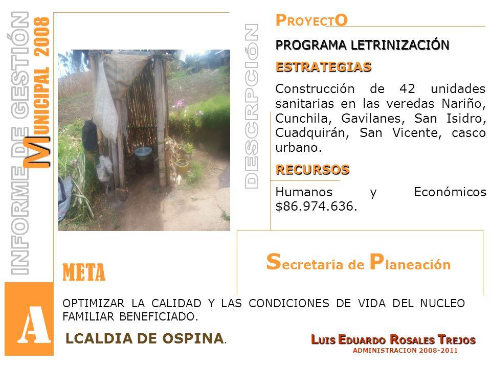 P ROYECT O PROGRAMA LETRINIZACIÓN ESTRATEGIAS Construcción de 42 unidades sanitarias en las veredas Nariño, Cunchila, Gavilanes, San Isidro, Cuadquirán, San Vicente, casco urbano.RECURSOS Humanos y Económicos $86.974.636.