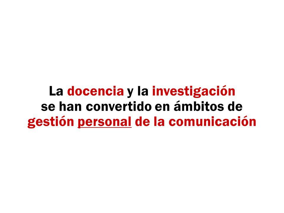 La docencia y la investigación se han convertido en ámbitos de gestión personal de la comunicación