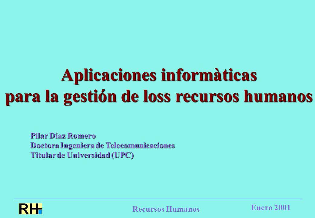 Recursos Humanos Enero 2001 Aplicaciones informàticas para la gestión de loss recursos humanos para la gestión de loss recursos humanos Pilar Díaz Romero Doctora Ingeniera de Telecomunicaciones Titular de Universidad (UPC)