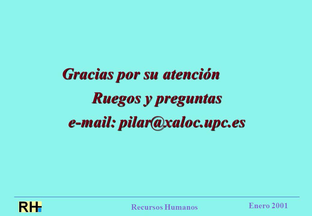 Recursos Humanos Enero 2001 Gracias por su atención Ruegos y preguntas e-mail: pilar@xaloc.upc.es