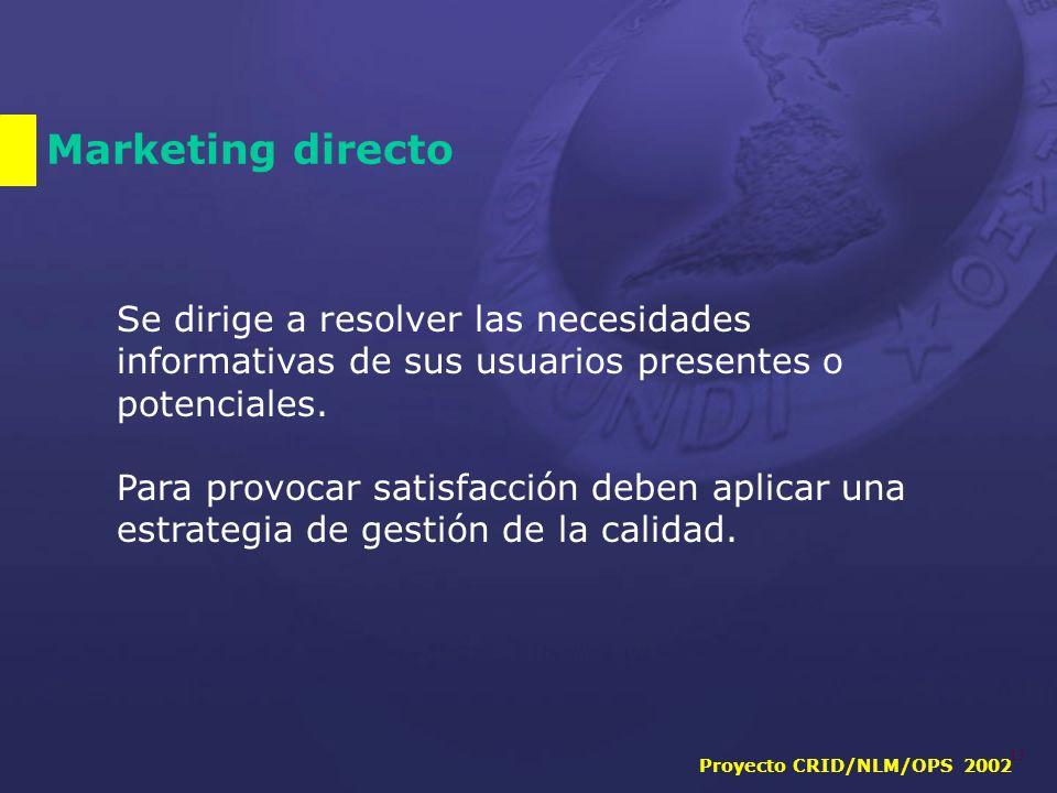 Proyecto CRID/NLM/OPS 2002 13 Marketing directo Se dirige a resolver las necesidades informativas de sus usuarios presentes o potenciales.