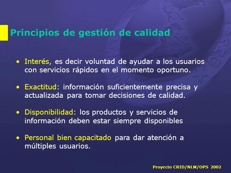 Proyecto CRID/NLM/OPS 2002 14 Principios de gestión de calidad Interés, es decir voluntad de ayudar a los usuarios con servicios rápidos en el momento oportuno.