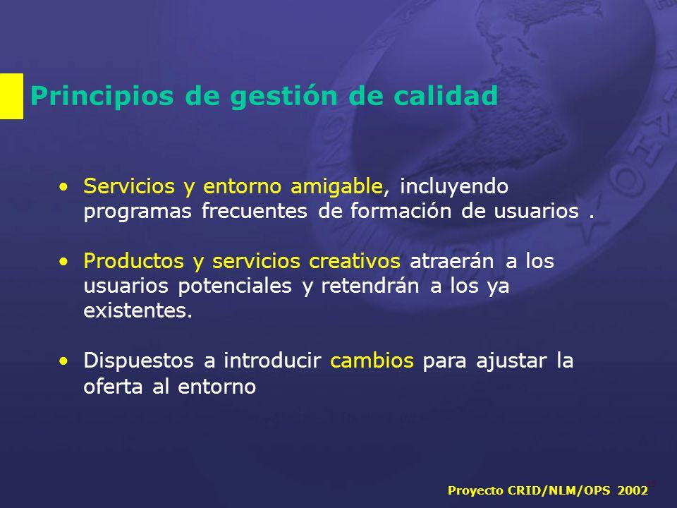 Proyecto CRID/NLM/OPS 2002 15 Principios de gestión de calidad Servicios y entorno amigable, incluyendo programas frecuentes de formación de usuarios.