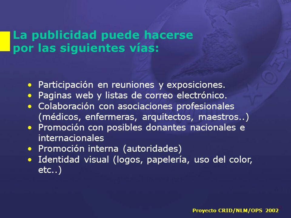 Proyecto CRID/NLM/OPS 2002 22 La publicidad puede hacerse por las siguientes vías: Participación en reuniones y exposiciones.
