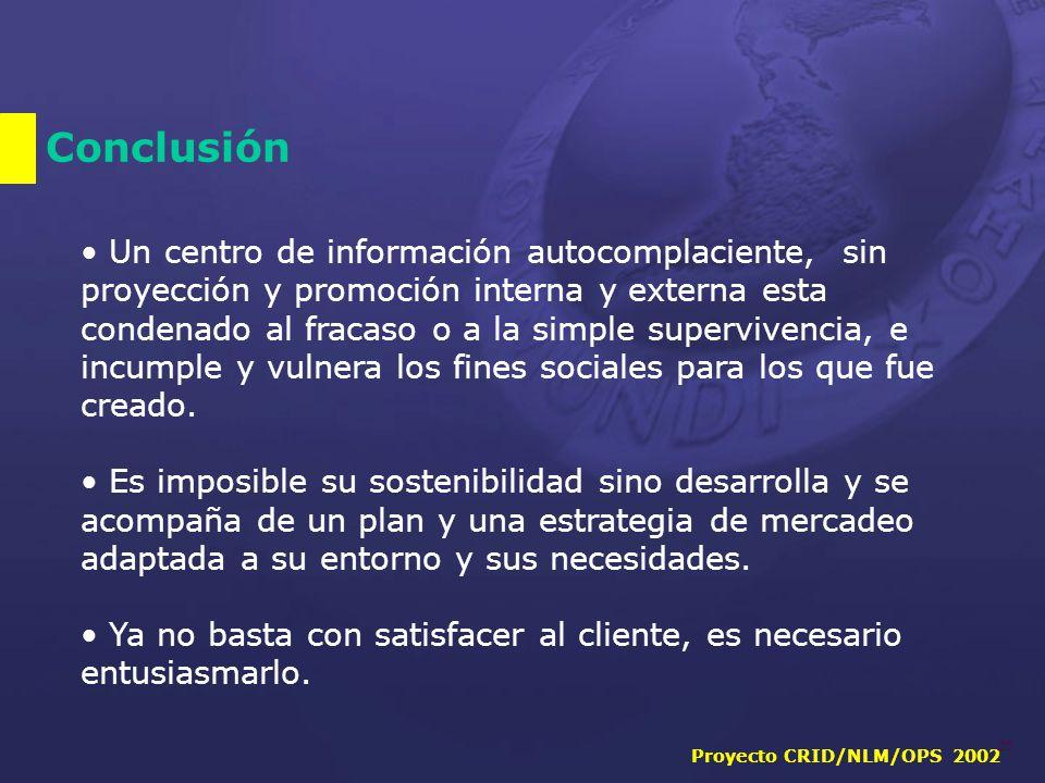Proyecto CRID/NLM/OPS 2002 25 Conclusión Un centro de información autocomplaciente, sin proyección y promoción interna y externa esta condenado al fracaso o a la simple supervivencia, e incumple y vulnera los fines sociales para los que fue creado.