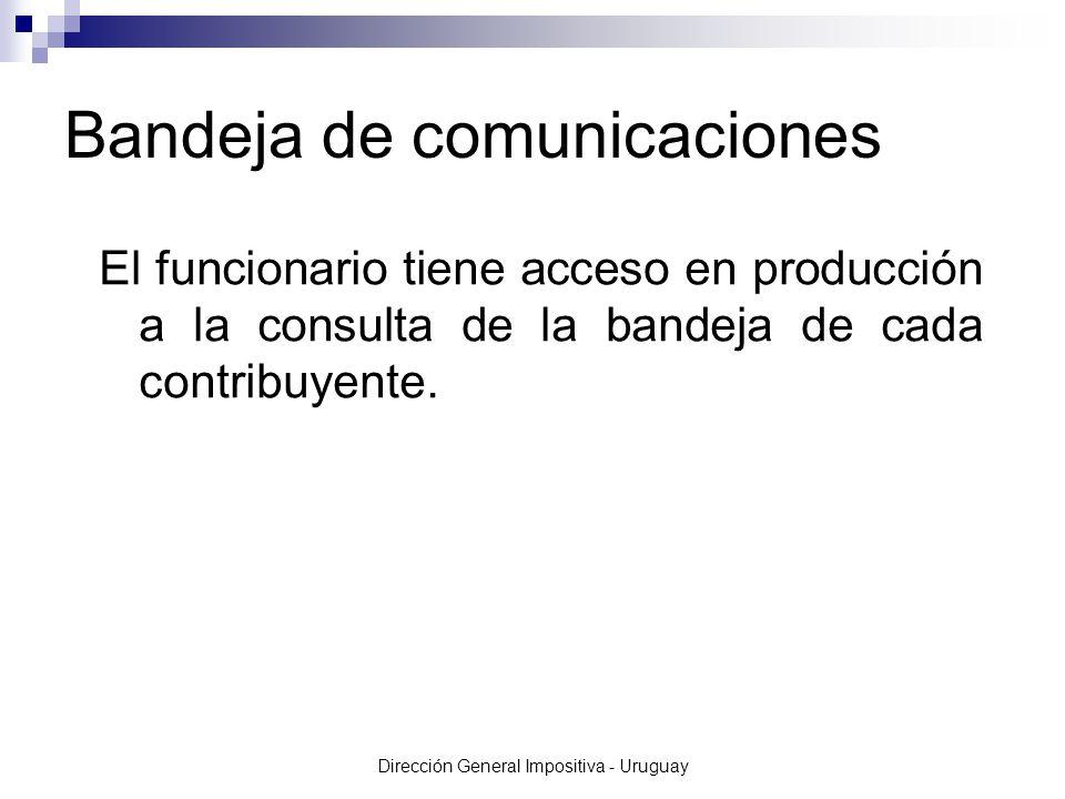 Dirección General Impositiva - Uruguay El funcionario tiene acceso en producción a la consulta de la bandeja de cada contribuyente.