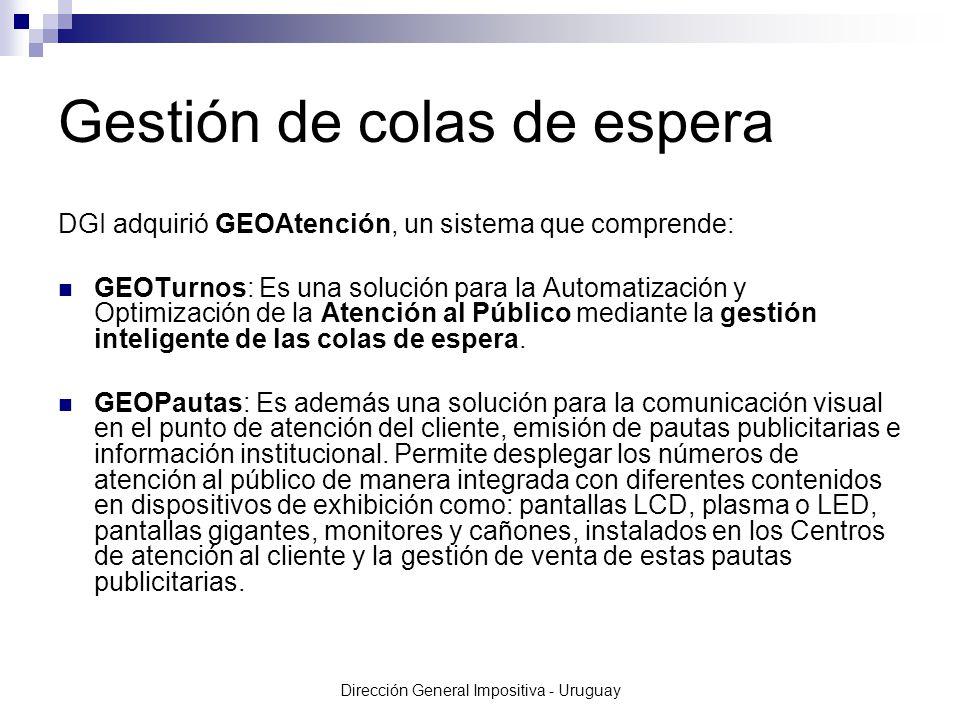Dirección General Impositiva - Uruguay Gestión de colas de espera DGI adquirió GEOAtención, un sistema que comprende: GEOTurnos: Es una solución para la Automatización y Optimización de la Atención al Público mediante la gestión inteligente de las colas de espera.