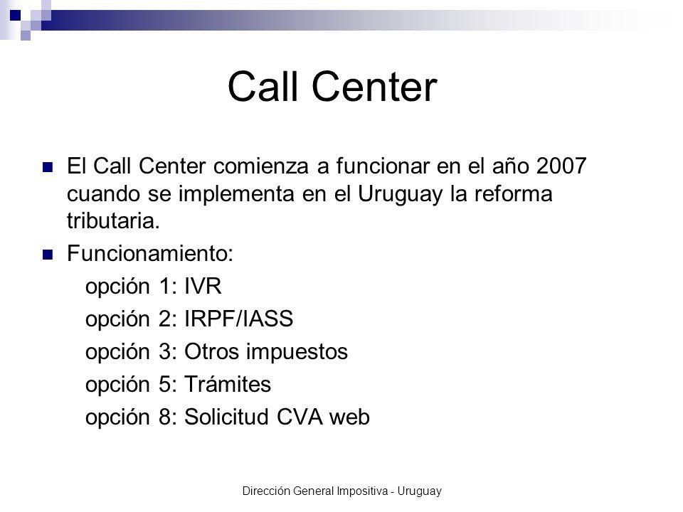 Dirección General Impositiva - Uruguay Call Center El Call Center comienza a funcionar en el año 2007 cuando se implementa en el Uruguay la reforma tributaria.