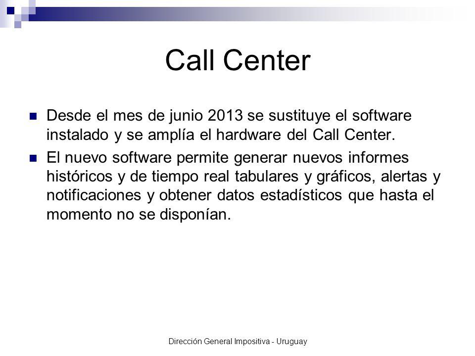Dirección General Impositiva - Uruguay Call Center Desde el mes de junio 2013 se sustituye el software instalado y se amplía el hardware del Call Center.