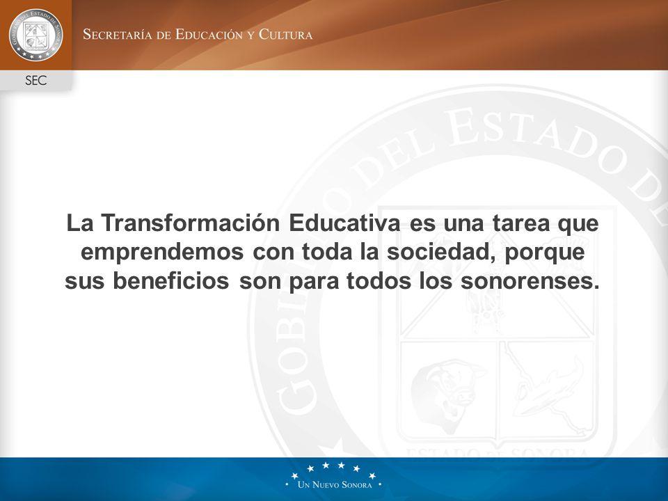 La Transformación Educativa es una tarea que emprendemos con toda la sociedad, porque sus beneficios son para todos los sonorenses.
