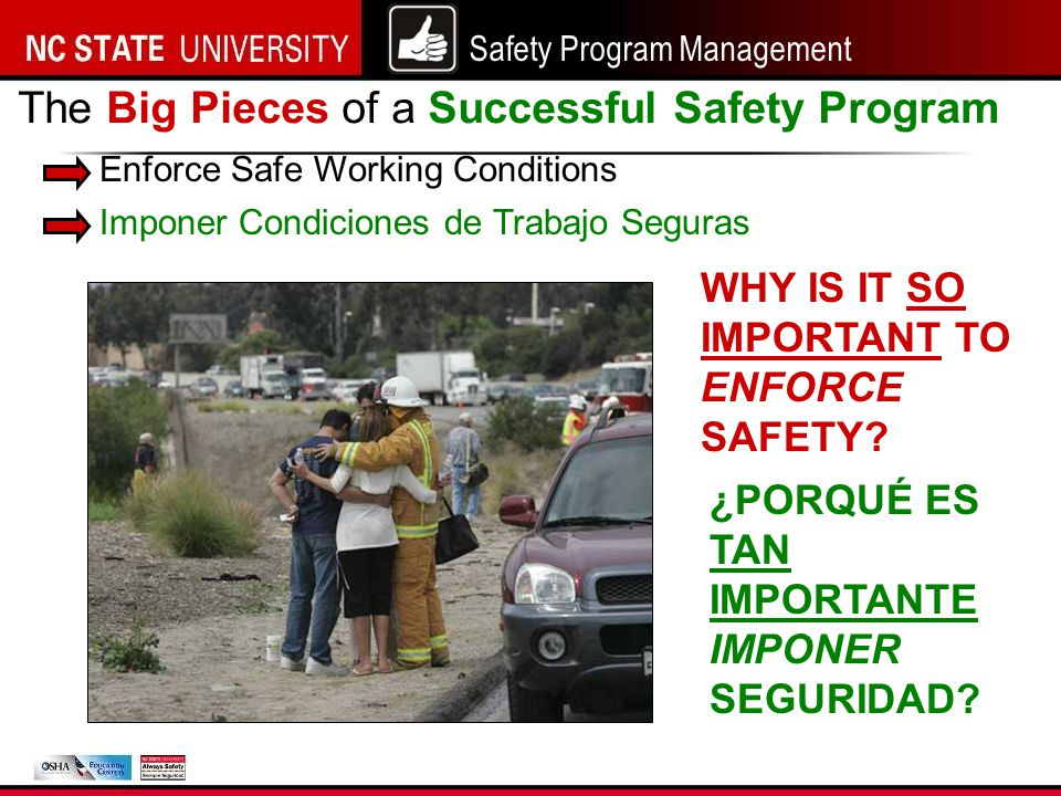 Safety Program Management Enforce Safe Working Conditions The Big Pieces of a Successful Safety Program WHY IS IT SO IMPORTANT TO ENFORCE SAFETY.