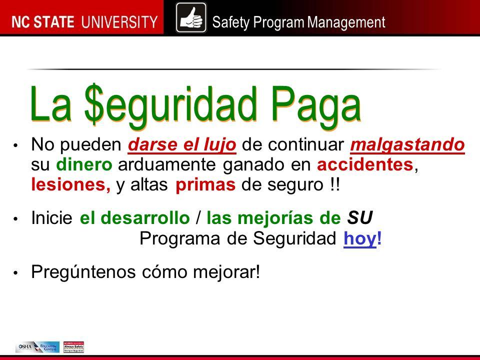 Safety Program Management La $eguridad Paga No pueden darse el lujo de continuar malgastando su dinero arduamente ganado en accidentes, lesiones, y altas primas de seguro !.