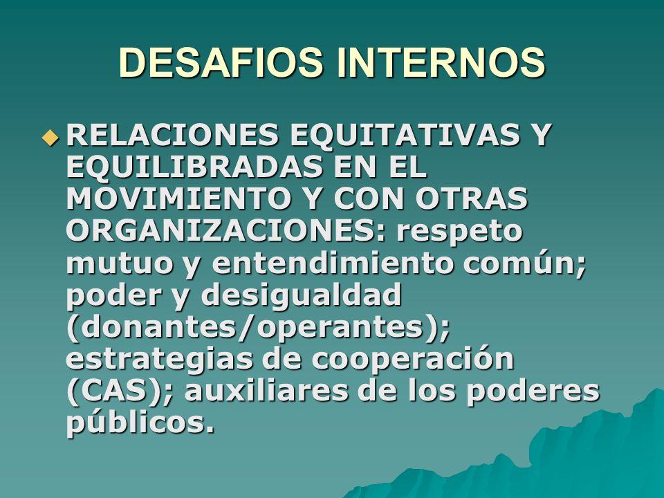 DESAFIOS INTERNOS  RELACIONES EQUITATIVAS Y EQUILIBRADAS EN EL MOVIMIENTO Y CON OTRAS ORGANIZACIONES: respeto mutuo y entendimiento común; poder y desigualdad (donantes/operantes); estrategias de cooperación (CAS); auxiliares de los poderes públicos.
