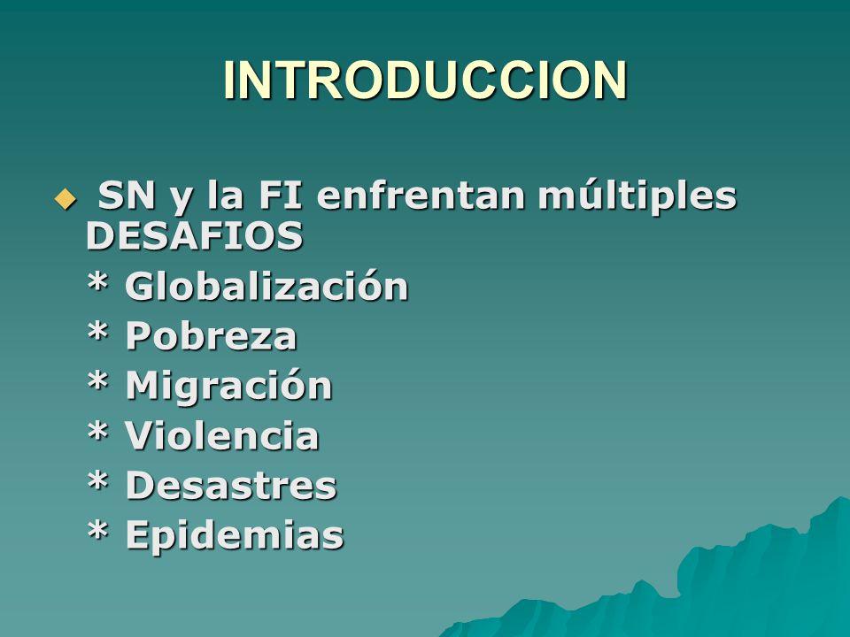 INTRODUCCION  SN y la FI enfrentan múltiples DESAFIOS * Globalización * Pobreza * Migración * Violencia * Desastres * Epidemias