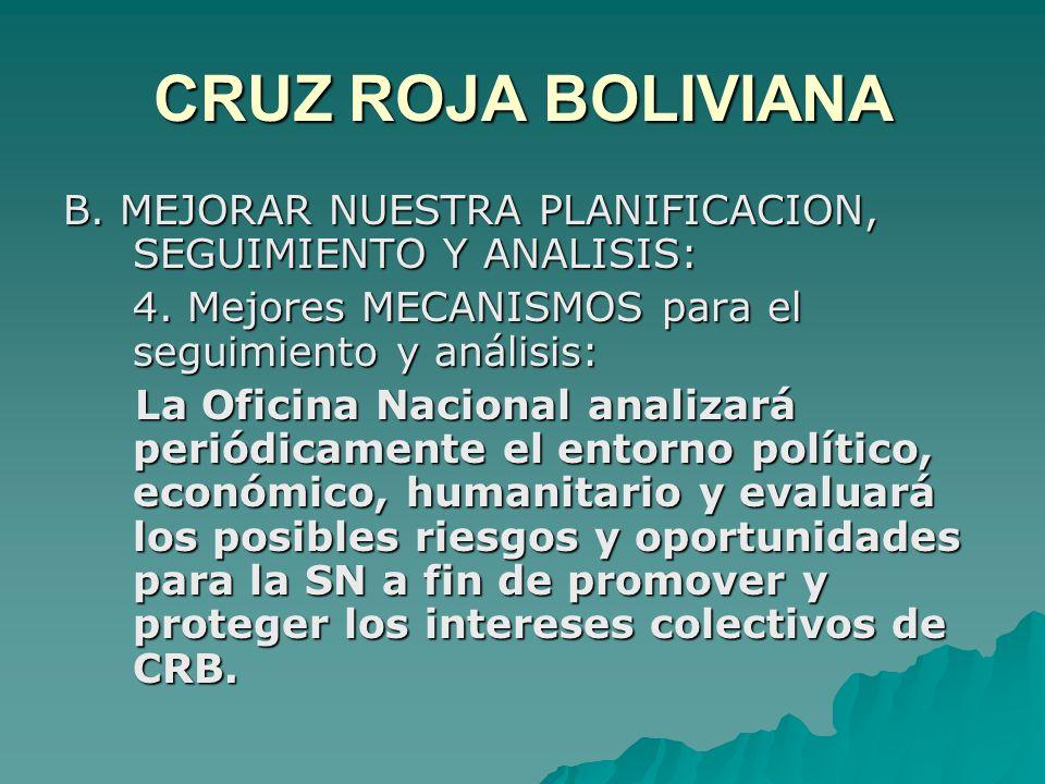 CRUZ ROJA BOLIVIANA B. MEJORAR NUESTRA PLANIFICACION, SEGUIMIENTO Y ANALISIS: 4.