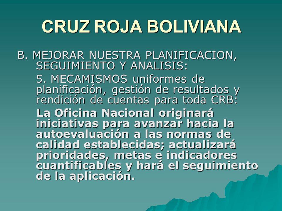 CRUZ ROJA BOLIVIANA B. MEJORAR NUESTRA PLANIFICACION, SEGUIMIENTO Y ANALISIS: 5.