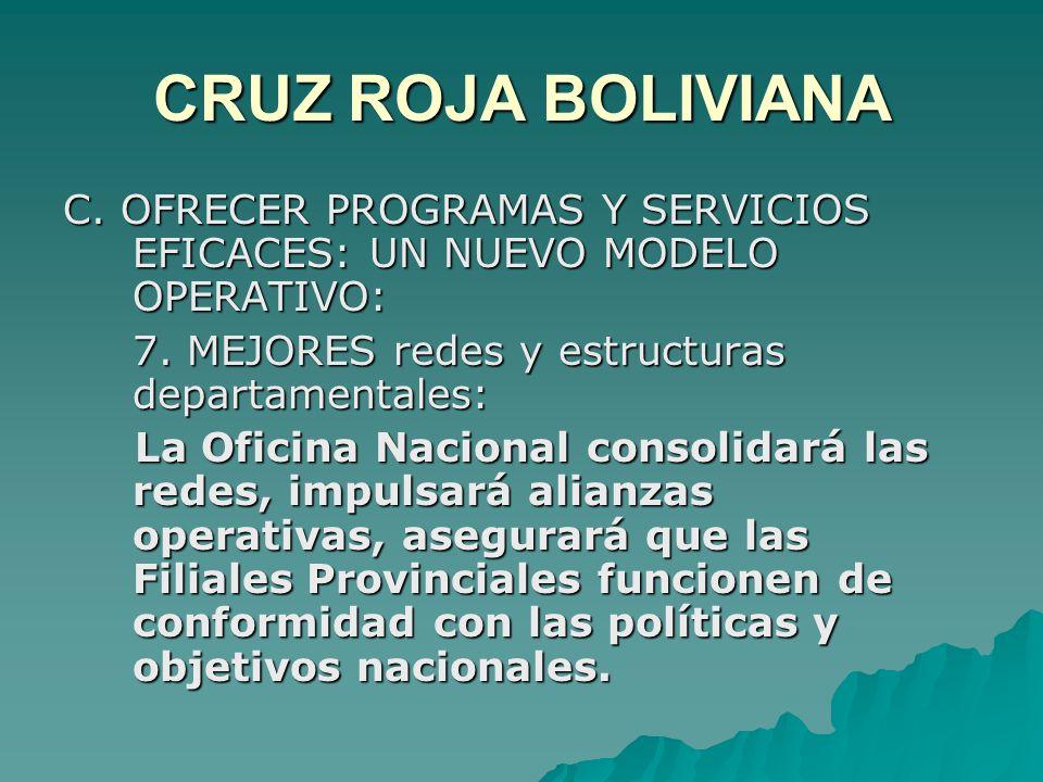 CRUZ ROJA BOLIVIANA C. OFRECER PROGRAMAS Y SERVICIOS EFICACES: UN NUEVO MODELO OPERATIVO: 7.