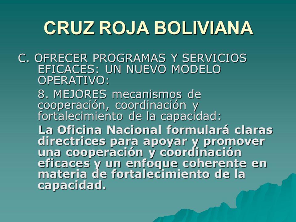 CRUZ ROJA BOLIVIANA C. OFRECER PROGRAMAS Y SERVICIOS EFICACES: UN NUEVO MODELO OPERATIVO: 8.