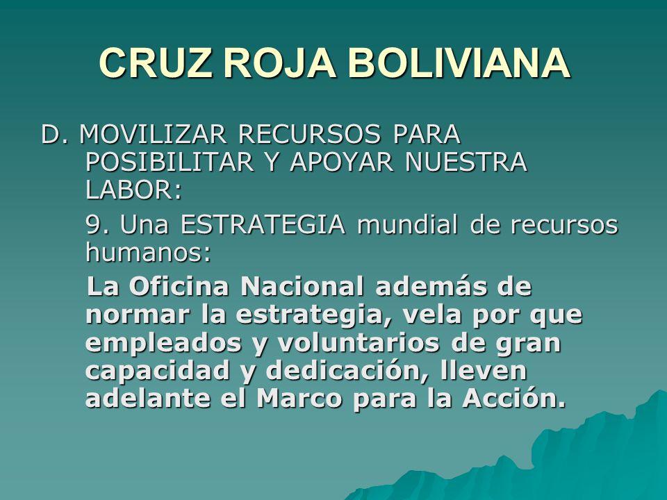 CRUZ ROJA BOLIVIANA D. MOVILIZAR RECURSOS PARA POSIBILITAR Y APOYAR NUESTRA LABOR: 9.