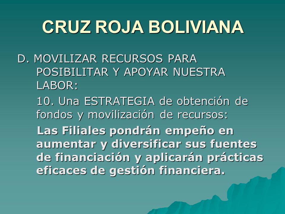 CRUZ ROJA BOLIVIANA D. MOVILIZAR RECURSOS PARA POSIBILITAR Y APOYAR NUESTRA LABOR: 10.