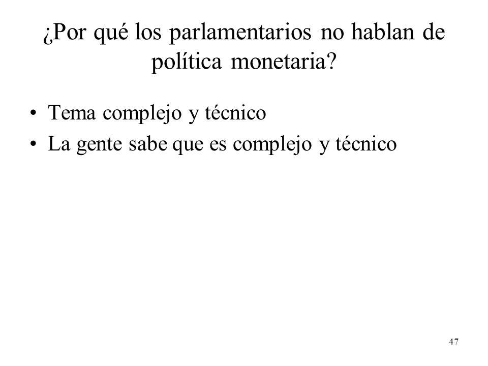 47 ¿Por qué los parlamentarios no hablan de política monetaria.